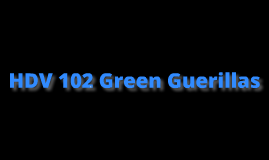 Copy of HDV 102 Green Guerillas