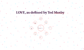 LOVE, as defined by Ted Mosby