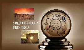 Copy of ARQUITECTURA PRE- INCA