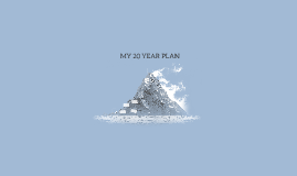 MY 20 YEAR PLAN