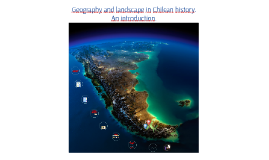 Geography and and Chilean landscape