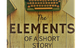 Lesson One: Elements of A Short Story