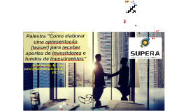 """Palestra """"Como elaborar uma apresentação (teaser) para receber aportes de investidores e fundos de investimentos"""" - Jaziel Pavine de Lima - 20/11/19"""