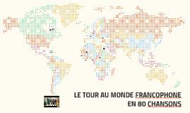 LE TOUR AU MONDE FRANCOPHONE EN 80 CHANSONS