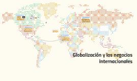 LA GLOBALIZACIÓN Y LOS NEGOCIOS INTERNACIONALES