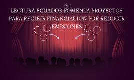 LECTURAECUADOR FOMENTA PROYECTOS PARA RECIBIR FINANCIACION