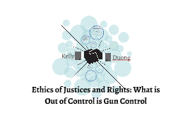Ethics of Justices and Rights: Gun Control is out of control