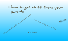 how to get stuff from your parents