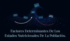 Copy of Factores Determinntes De Los Estado Nutricionales De Una Pob