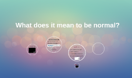 H.S. What does it mean to be normal?