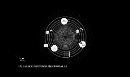 UNIDAD DE COMPETENCIA PROFESIONAL 3.1