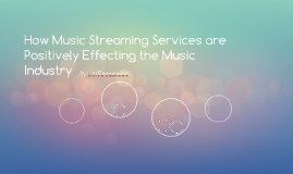 How Music Streaming Services are Positively Effecting the Mu