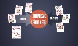 L'HUMANISME. BERNAT METGE