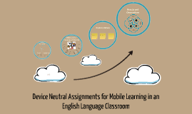 Copy of Device Neutral Assignments for Mobile Learning in an English Language Classroom