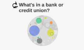 What's in a bank or credit union?