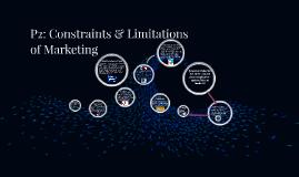 Copy of P2: Constraints & Limitations of Marketing