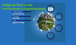 Codigo de Etica de las Instituciones y Organizaciones.