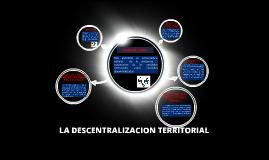LA DESCENTRALIZACION TERRITORIAL
