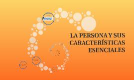 Copy of LA PERSONA Y SUS CARACTERÍSTICAS ESENCIALES