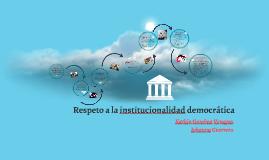 Respeto a la institucionalidad democrática