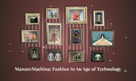 ManusxMachina: Fashion In An Age of Technology