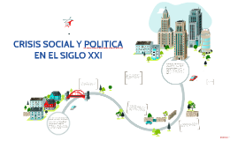CRISIS SOCIAL Y POLITICA EN EL SIGLO XXI