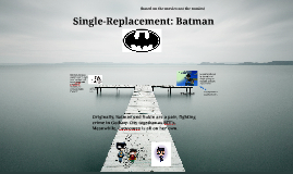 Single-Replacement: Batman