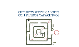 Copy of CIRCUITOS RECTIFICADORES CON FILTRO CAPACITIVO