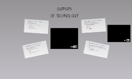 Outputs of Technology