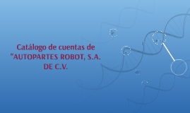 "Catálogo de cuentas de ""AUTOPARTES ROBOT, S.A. DE C.V."