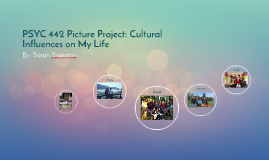 PSYC 442 Picture Project: Cultural Influences on My Life