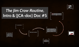 The Jim Crow Routine, Intro & Doc #5