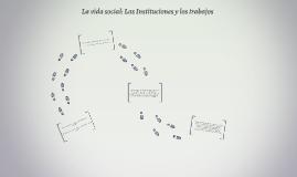 La vida social: Las Instituciones y los trabajos