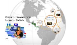 Copy of Unión Centroamerica: Esfuerzo Fallido