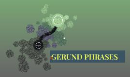GERUND PHRASES