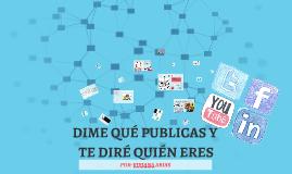 DIME QUE PUBLICAS Y TE DIRÉ QUIEN ERES