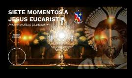 SIETE MOMENTOS A JESUS EUCARISTIA