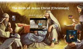 The Birth of Jesus Christ (Christmas)