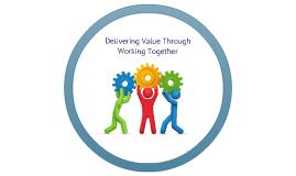 Delivering Value Through Working Together