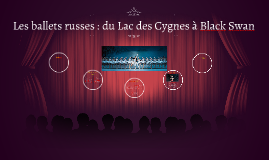 Les ballets russes : du Lac des Cygnes à Black Swan