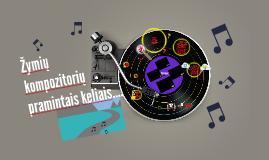 ŽYMIŲ KOMPOZITORIŲ PRAMINTAIS KELIAIS....