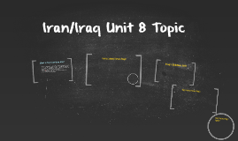 Iran/Iraq Unit 8 Topic