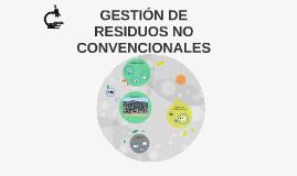 GESTIÓN DE RESIDUOS NO CONVENCIONALES