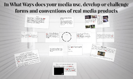 In What Ways does your media use, develop or challenge forms