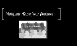 Netiquette: Rule #8- Know Your Audience