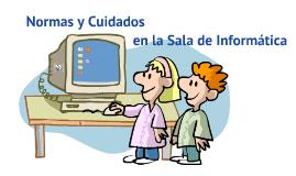 Copy of Normas y Cuidados en la Sala de Informática