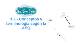 Copy of 1.2 Conceptos y terminologia segun la ASQ