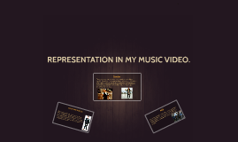 REPRESENTATION IN MY MUSIC VIDEO.