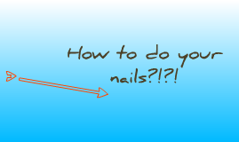 How to do your nails.