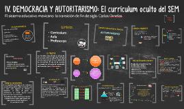 Copy of IV. DEMOCRACIA Y AUTORITARISMO: El currículum oculto del SEM